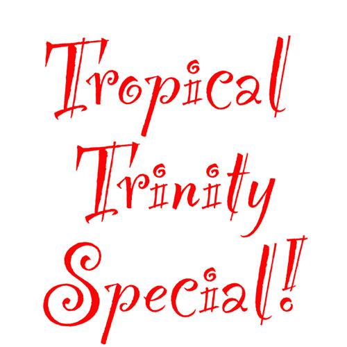 Tropical-Trinity-Special